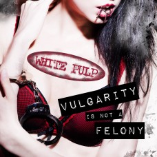 White Pulp - Vulgarity Is Not A Felony (Full MP3 Album)